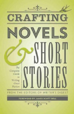 Crafting Novels & Short Stories: The Complete Guide to Writing Great Fiction (Paperback)