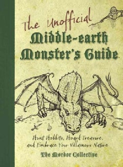 The Unofficial Middle-Earth Monster's Guide: Hunt Hobbits, Hoard Treasure, and Embrace Your Villainous Nature (Paperback)
