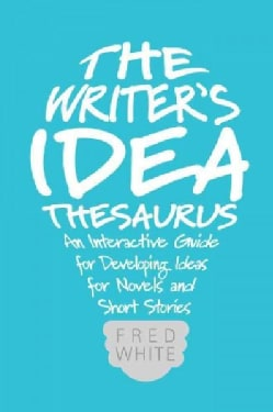 The Writer's Idea Thesaurus: An Interactive Guide for Developing Ideas for Novels and Short Stories (Paperback)