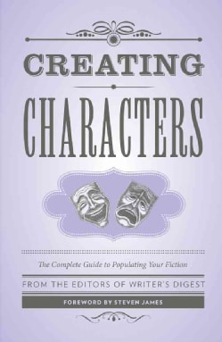 Creating Characters: The Complete Guide to Populating Your Fiction (Paperback)