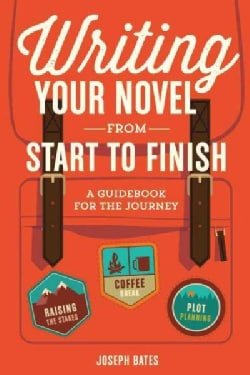 Writing Your Novel from Start to Finish: A Guidebook for the Journey (Paperback)