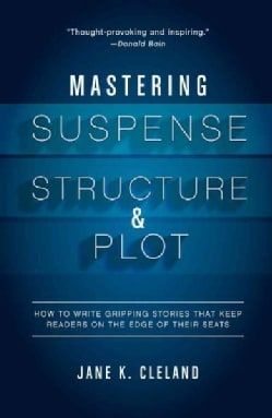 Mastering Suspense, Structure & Plot: How to Write Gripping Stories That Keep Readers on the Edge of Their Seats (Paperback)
