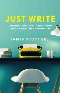 Just Write: Creating Unforgettable Fiction and a Rewarding Writing Life (Paperback)