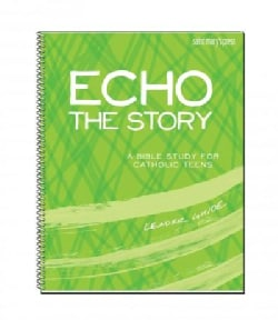 Echo the Story: A Bible Study for Catholic Teens, Leader Guide (Paperback)