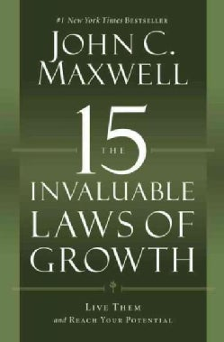 The 15 Invaluable Laws of Growth: Live Them and Reach Your Potential (Paperback)