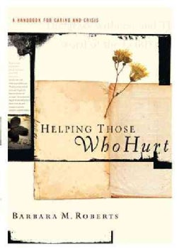 Helping Those Who Hurt: A Handbook for Caring and Crisis (Paperback)