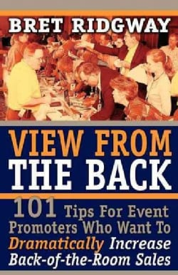 View from the Back: 101 Tips for Event Promoters Who Want to Dramatically Increase Back-of-the-room Sales (Paperback)