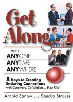 Get Along With Anyone Anytime Anywhere: 8 Keys to Creating Enduring Connections With Customers, Co-workers, Even ... (Paperback)