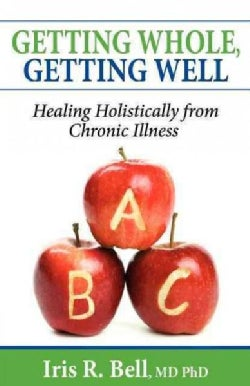 Getting Whole, Getting Well: Healing Holistically from Chronic Illness (Paperback)