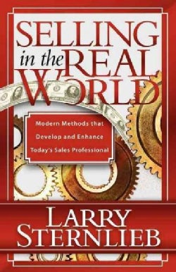 Selling in the Real World: Modern Methods That Develop and Enhance Today's Sales Professional (Paperback)