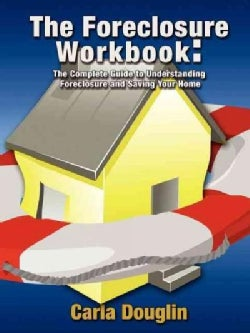 The Foreclosure Workbook: The Homeowner's Guide to Understanding Foreclosure and Saving Your Home (Paperback)