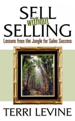 Sell Without Selling: Lessons from the Jungle for Sales Success (Paperback)