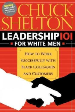 Leadership 101 for White Men: How to Work Successfully With Black Colleagues and Customers (Paperback)