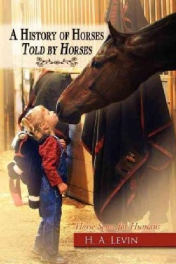 A History of Horses Told by Horses: Horse Sense for Humans (Paperback)