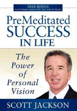 Premeditated Success in Life: The Power of Personal Vision (Hardcover)
