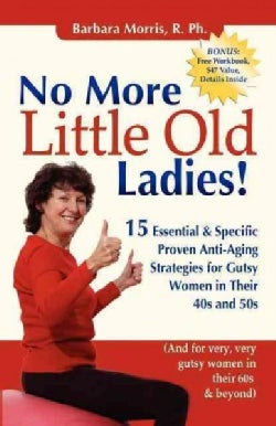 No More Little Old Ladies!: 15 Essential & Specific Proven Anti-aging Strategies for Gutsy Women in Their 40s and... (Paperback)