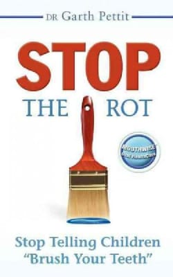 "Stop the Rot: Stop Telling Children ""Brush Your Teeth"" (Paperback)"