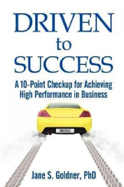 Driven to Success: A 10-point Checkup for Achieving High Performance in Business (Paperback)