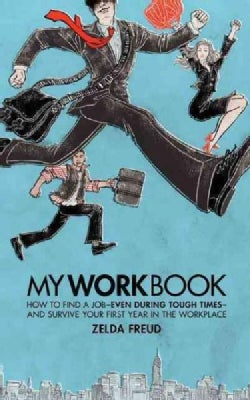 Myworkbook: How to Find a Job - Even During Tough Times - and Survive Your First Year in the Workplace (Paperback)