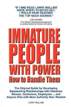 Immature People With Power How to Handle Them (Paperback)