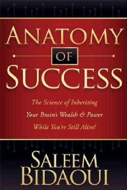 Anatomy of Success: The Science of Inheriting Your Brain's Wealth & Power While You're Still Alive! (Paperback)
