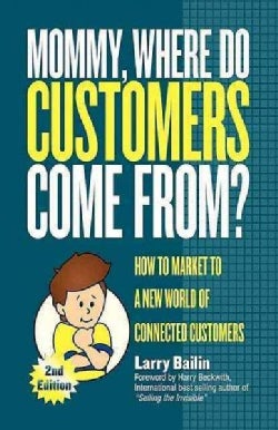 Mommy, Where Do Customers Come From?: How to Market to a New World of Connected Customers (Paperback)