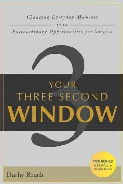 Your Three Second Window: Changing Everyday Moments into Extraordinary Opportunities for Success (Paperback)