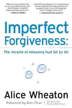 Imperfect Forgiveness: The Miracle of Releasing Hurt Bit by Bit (Paperback)