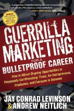 Guerrilla Marketing for a Bulletproof Career: How to Attract Ongoing Opportunities in Perpetually Gut-Wrenching T... (Paperback)