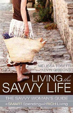 Living the Savvy Life: The Savvy Woman's Guide to Smart Spending and Rich Living (Paperback)