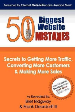 50 Biggest Website Mistakes: Secrets to Getting More Traffic, Converting More Customers, & Making More Sales (Paperback)