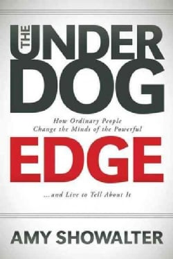 The Underdog Edge: How Ordinary People Change the Minds of the Powerful and Live to Tell About It (Paperback)