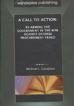 A Call to Action: Re-Arming the Government in the War Against Defense Procurement Fraud (Paperback)
