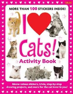 I Love Cats!: Meow-velous Stickers, Trivia, Step-by-Step Drawing Projects, and More for the Cat Lover in You! (Paperback)