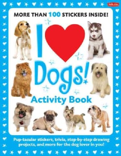 I Love Dogs!: Pup-tacular Stickers, Trivia, Step-by-Step Drawing Projects, and More for the Dog Lover in You! (Paperback)