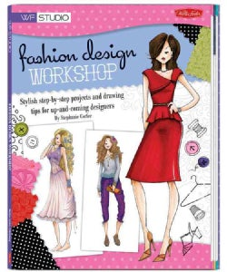 Fashion Design Workshop: Stylish Step-by-Step Projects and Drawing Tips for Up-and-Coming Designers (Paperback)