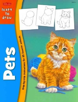 Learn to Draw Pets: Learn to Draw and Color 23 Favorite Animals, Step by Easy Step, Shape by Simple Shape! (Paperback)