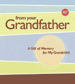 From Your Grandfather: A Gift of Memory For My Grandchild (Hardcover)