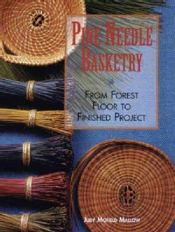Pine Needle Basketry: From Forest Floor to Finished Project (Paperback)