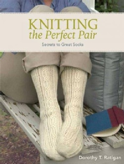 Knitting The Perfect Pair: Secrets to Great Socks (Paperback)
