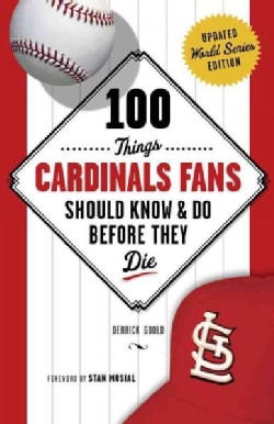 100 Things Cardinals Fans Should Know & Do Before They Die (Paperback)