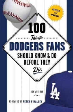 100 Things Dodgers Fans Should Know & Do Before They Die (Paperback)
