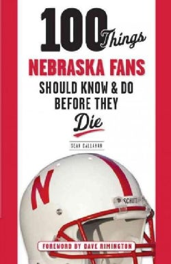 100 Things Nebraska Fans Should Know & Do Before They Die (Paperback)