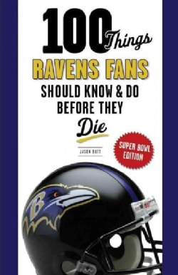 100 Things Ravens Fans Should Know & Do Before They Die: Super Bowl Edition (Paperback)
