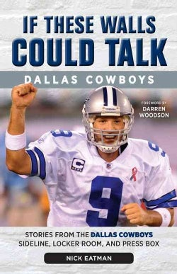 If These Walls Could Talk: Dallas Cowboys: Stories from the Dallas Cowboys Sideline, Locker Room, and Press Box (Paperback)