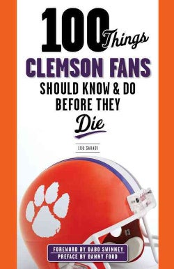 100 Things Clemson Fans Should Know & Do Before They Die (Paperback)