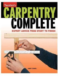 Taunton's Carpentry Complete: Expert Advice from Start to Finish (Paperback)