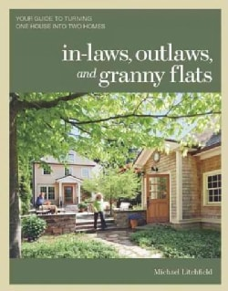 In-laws, Outlaws, and Granny Flats: Your Guide to Turning One House into Two Homes (Paperback)
