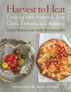 Harvest to Heat: Cooking With America's Best Chefs, Farmers, and Artisans (Hardcover)