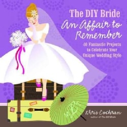 The DIY Bride An Affair to Remember: 40 Fantastic Projects to Celebrate Your Unique Wedding Style (Paperback)